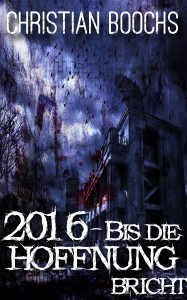 2016 - Bis die Hoffnung bricht - Christian Boochs