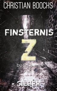 Finsternis Z - Buch Eins: Silber - Christian Boochs